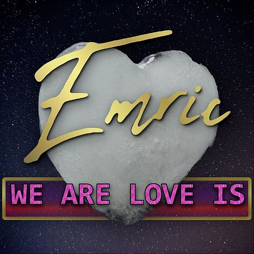 We Are Love Is by Emric