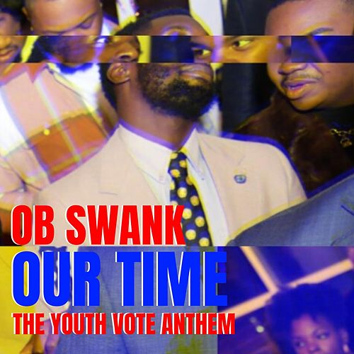 Our Time: The Youth Vote Anthem by OB Swank