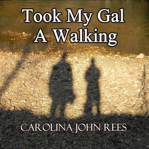 Took My Gal a Walking de Carolina John Rees