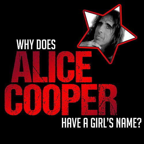 Why Does Alice Cooper Have a Girl's Name? de Alice Cooper