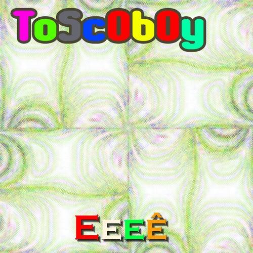 Eeeê de Toscoboy