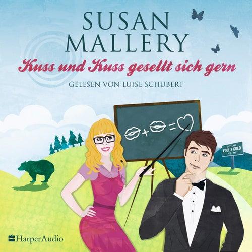 Kuss und Kuss gesellt sich gern (Fool's Gold 16) [Ungekürzt] von Susan Mallery