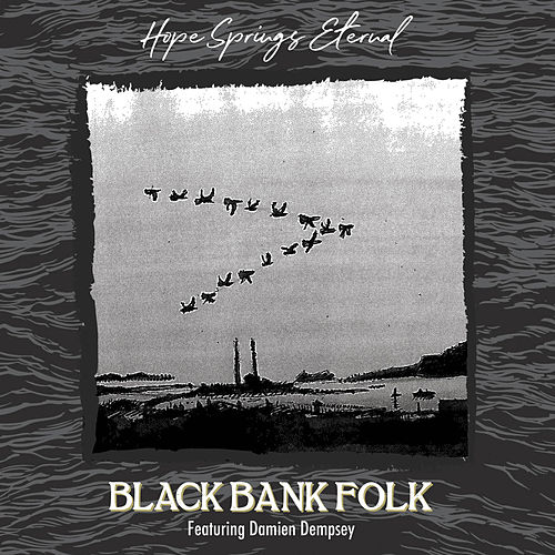 Hope Springs Eternal by Black Bank Folk
