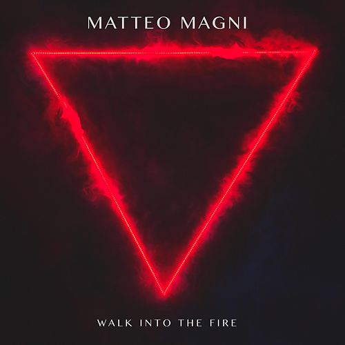 Walk Into The Fire by Matteo Magni