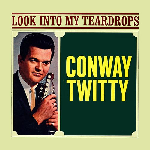 Look Into My Teardrops fra Conway Twitty