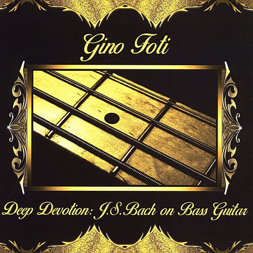 Deep Devotion: J.S. Bach on Bass Guitar by Gino Foti