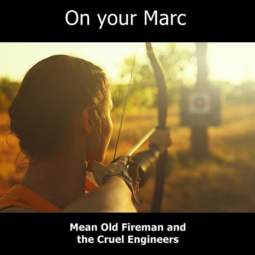 On Your Marc by Mean Old Fireman