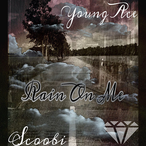Rain on Me by Young Ace