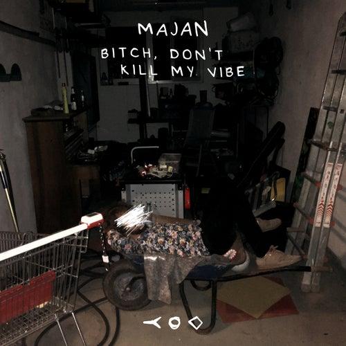 Bitch, Don't Kill My Vibe de Majan
