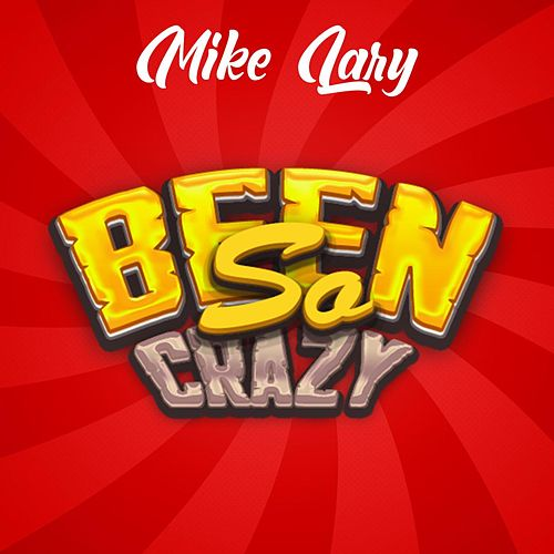 Been So Crazy by Mike Lary