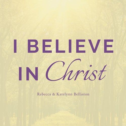 I Believe in Christ by Rebecca Belliston
