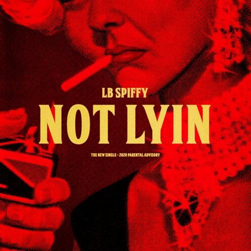 Not Lyin by Lb Spiffy