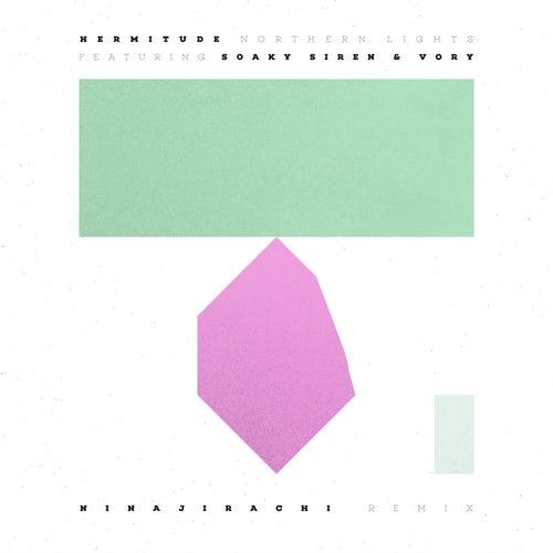 Northern Lights (feat. Soaky Siren & Vory) (Ninajirachi Remix) by Hermitude