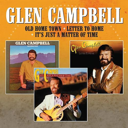 Old Home Town / Letter to Home / It's Just a Matter of Time de Glen Campbell