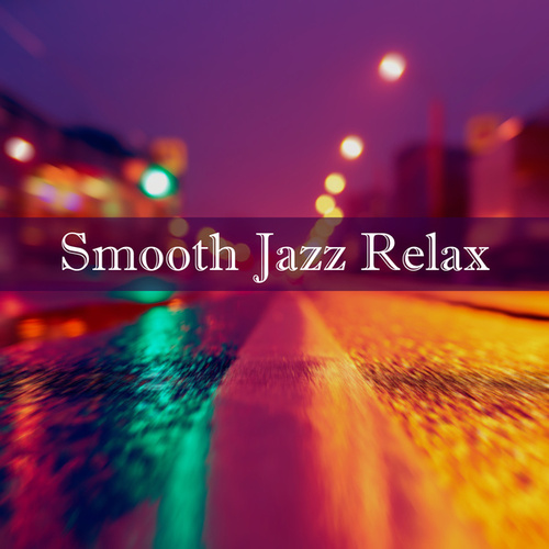 Smooth Jazz Relax by Various Artists