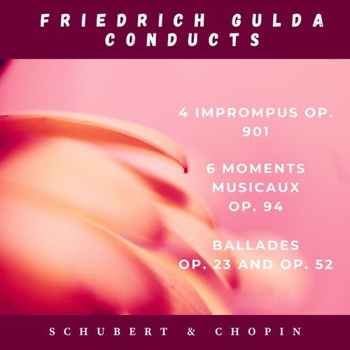 Franz Schubert: 4 Imprompus, Op. 901 and 6 moments musicaux, Op. 94 - Fryderyck Chopin: Ballades, Op. 23 and Op. 52 by Friedrich Gulda