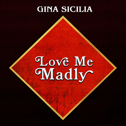 Love Me Madly by Gina Sicilia