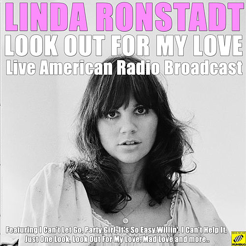 Look Out For My Love (Live) by Linda Ronstadt
