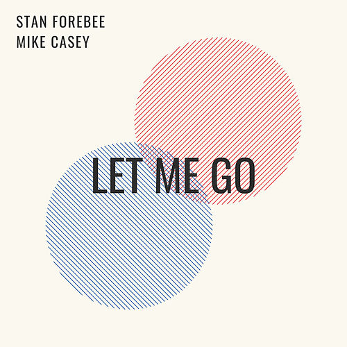 Let Me Go by Stan Forebee & Mike Casey