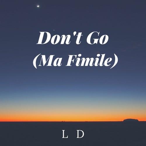 Don't Go (Ma Fimile) de LD