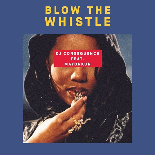 Blow The Whistle by DJ Consequence