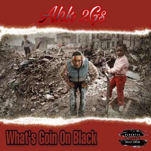 What's Goin on Black von Ahk2gs