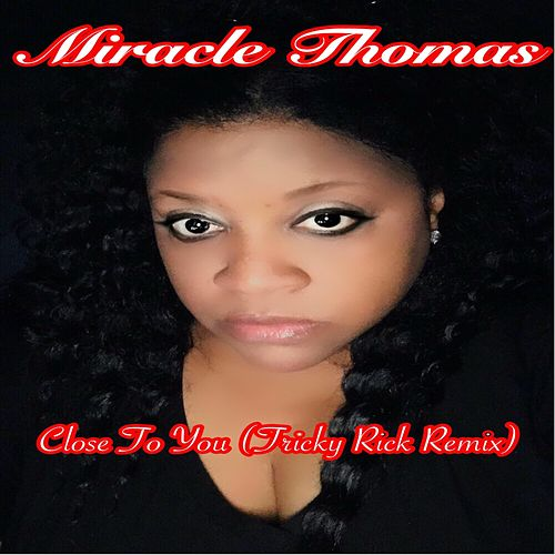 Close to You (Tricky Rick Remix) by Miracle Thomas