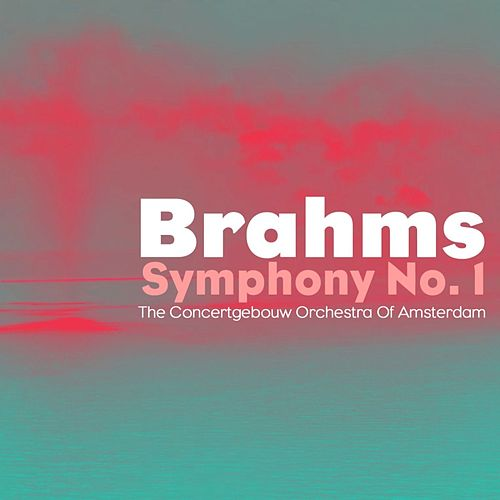 Brahms: Symphony No. 1 von Concertgebouw Orchestra of Amsterdam