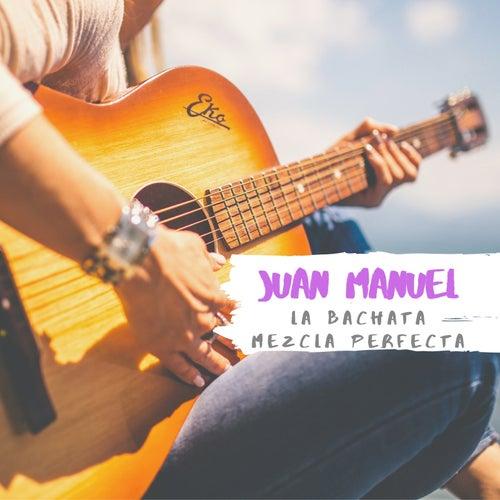 La Bachata Mezcla Perfecta de Juan Manuel