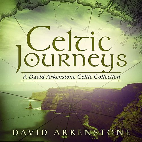 Celtic Journeys: A David Arkenstone Celtic Collection von David Arkenstone