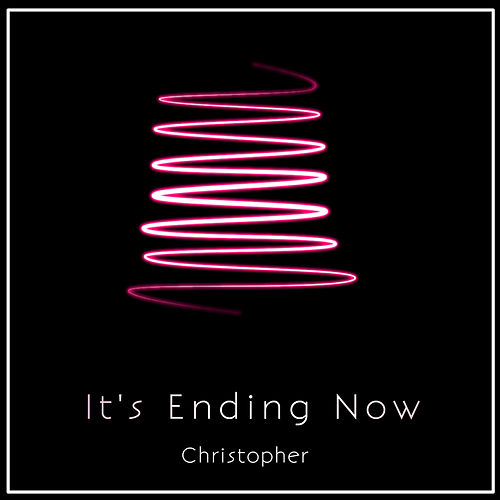 It's Ending Now by Christopher