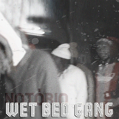 Notório by Wet Bed Gang