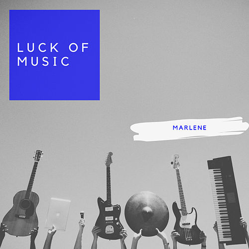 Luck Of Music by Marlene