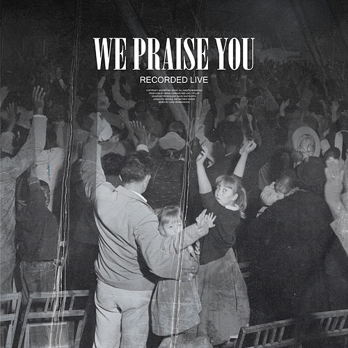 We Praise You (Live) by Bethel Music