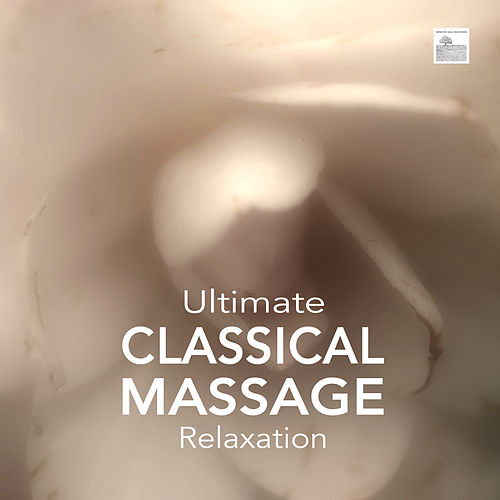 Ultimate Classical Massage Relaxation - Music for Meditation, Relaxation, Sleep, Massage Therapy von Pure Massage Music
