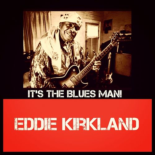 It's the Blues Man! de Eddie Kirkland