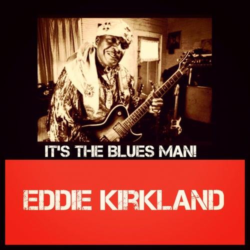 It's the Blues Man! by Eddie Kirkland