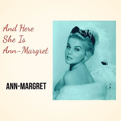 And Here She Is Ann-Margret von Ann-Margret