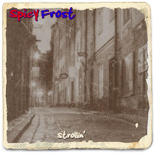 Strollin by Spicy Frost
