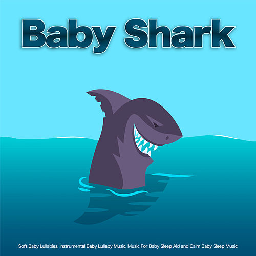 Baby Shark: Soft Baby Lullabies, Instrumental Baby Lullaby Music, Music For Baby Sleep Aid and Calm Baby Sleep Music de Baby Sleep Music (1)