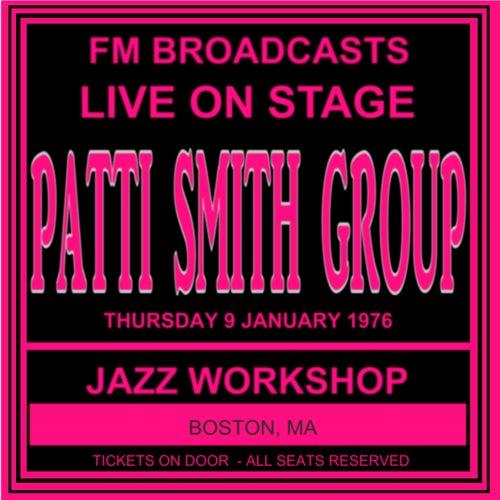 Live On Stage FM Broadcasts - Jazz Workshop, Boston MA  9th January 1976 von Patti Smith