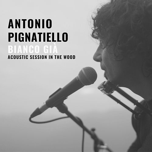 Bianco già (Acoustic session in the wood) di Antonio Pignatiello