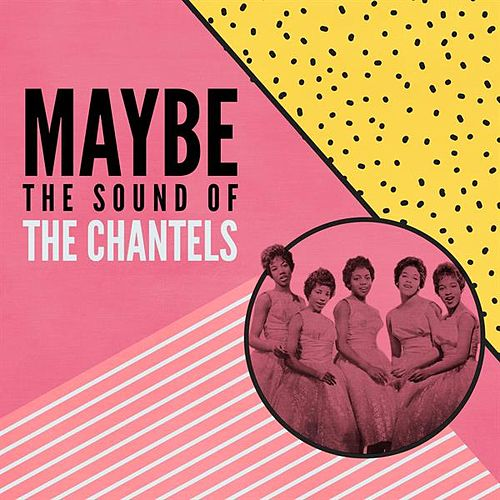 Maybe: The Sound of the Chantels by The Chantels