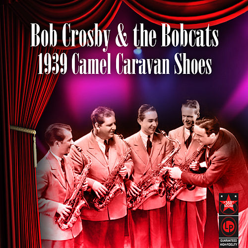1939 Camel Caravan Shoes by Bob Crosby and the Bobcats