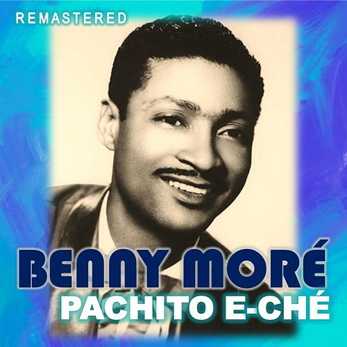 Pachito E-Ché (Remastered) de Beny More