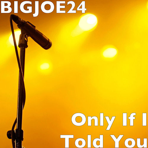 Only If I Told You by Bigjoe24
