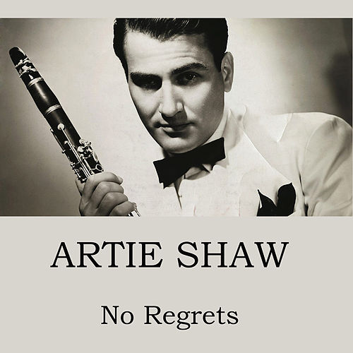 No Regrets by Artie Shaw