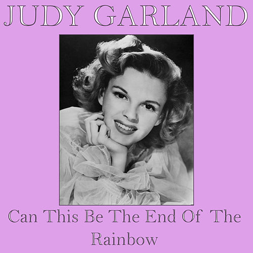 Can This Be The End Of The Rainbow de Judy Garland