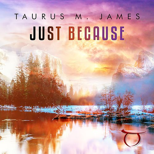 Just Because by Taurus M. James