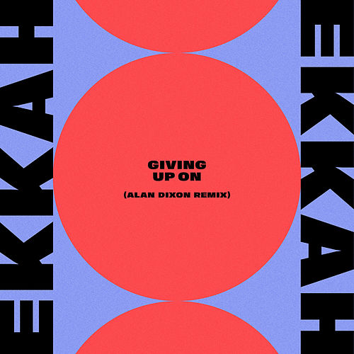 Giving Up On (Alan Dixon Remix) de Ekkah